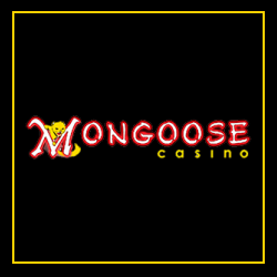 Mongoose Casino 100% up to €/$100 + 30 Free Spins