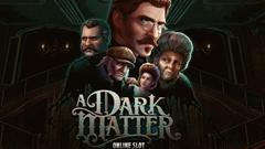 A Dark Matter (Microgaming)